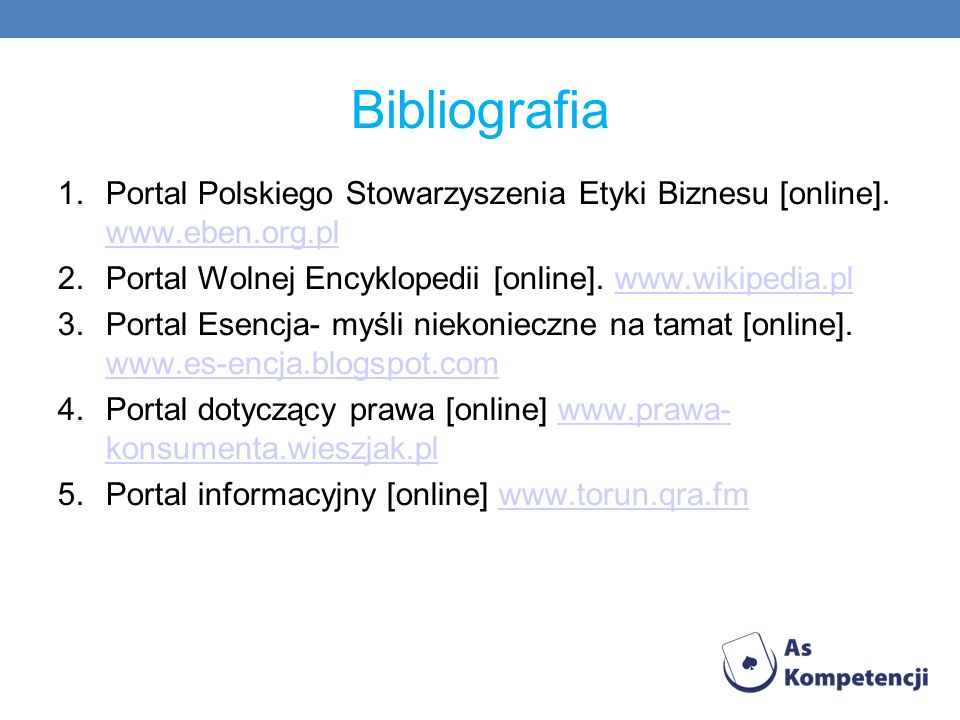 Bibliografia Portal Polskiego Stowarzyszenia Etyki Biznesu [online]. www.eben.org.pl. Portal Wolnej Encyklopedii [online]. www.wikipedia.pl.